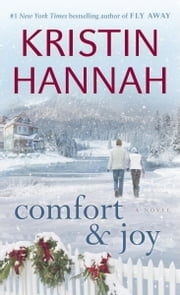 Comfort & Joy - A Novel ebook by Kristin Hannah