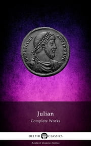 Delphi Complete Works of Julian (Illustrated) ebook by Julian the Apostate