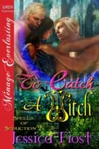 To Catch a Witch ebook by Jessica Frost