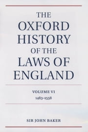 The Oxford History of the Laws of England Volume VI - 1483-1558 ebook by Sir John Baker