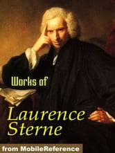 Works Of Laurence Sterne: The Life And Opinions Of Tristram Shandy, Gentleman, A Sentimental Journey Through France And Italy, A Political Romance, Journey To Eliza And Various Letters (Mobi Collected Works) ebook by Laurence Sterne