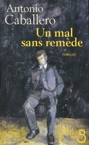 Un mal sans remède ebook by Antonio CABALLERO