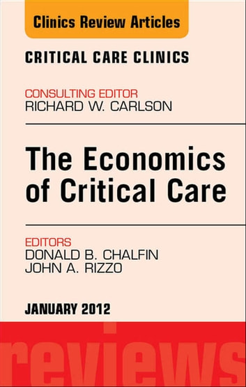 Economics of Critical Care Medicine, An Issue of Critical Care Clinics -  E-Book