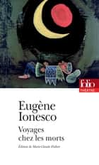 Voyages chez les morts ebook by Eugène Ionesco, Marie-Claude Hubert