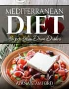 Mediterranean Diet - Super Slim Down Dishes ebook by Ayana Stamford