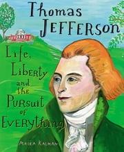 Thomas Jefferson - Life, Liberty and the Pursuit of Everything ebook by Maira Kalman,Maira Kalman