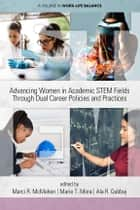 Advancing Women in Academic STEM Fields through Dual Career Policies and Practices ebook by Marci R. McMahon, Marie T. Mora, Ala R. Qubbaj
