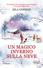 Un magico inverno sulla neve eBook by Isla Gordon