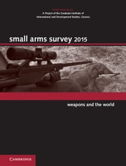 Small Arms Survey 2015 - Weapons and the World ebook by Cambridge University Press