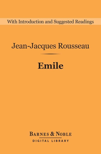 Emile (Barnes & Noble Digital Library) ebook by Jean-Jacques Rousseau