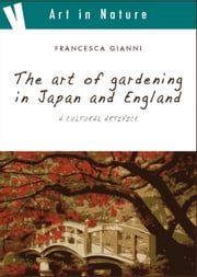 The art of gardening in Japan and England - A cultural artifice ebook by Francesca Gianni