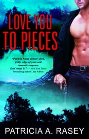 Love You to Pieces ebook by Patricia A. Rasey