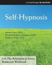 Self-Hypnosis - The Relaxation and Stress Reduction Workbook Chapter Singles ebook by Martha Davis, PhD,Elizabeth Robbins Eshelman, MSW,Matthew McKay, PhD