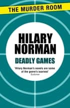 Deadly Games ebook by Hilary Norman