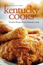 Kentucky Cooks - Favorite Recipes from Kentucky Living ebook by Linda Allison-Lewis