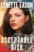Acceptable Risk (Danger Never Sleeps Book #2) ebook by Lynette Eason