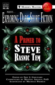 Exploring Dark Short Fiction #1 - A Primer to Steve Rasnic Tem ebook by Eric J. Guignard, Steve Rasnic Tem, Michael Arnzen