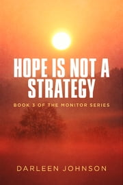 Hope Is Not A Strategy - Book 3 of the Monitor Series ebook by Darleen Johnson