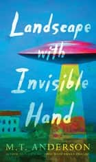 Landscape with Invisible Hand ebook by M. T. Anderson