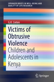 Victims of Obtrusive Violence - Children and Adolescents in Kenya ebook by G.K. Lieten