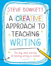 A Creative Approach to Teaching Writing ebook by Steve Bowkett