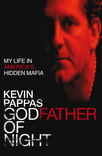 Godfather Of Night - My life in America's hidden Greek mafia eBook by Kevin Pappas