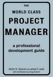 The World Class Project Manager - A Professional Development Guide ebook by Robert K. Wysocki,James P. Lewis