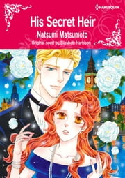 HIS SECRET HEIR - Harlequin Comics ebook by Elizabeth Harbison, Natsumi Matsumoto