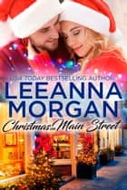 Christmas On Main Street - A Sweet Small Town Christmas Romance ebook by Leeanna Morgan