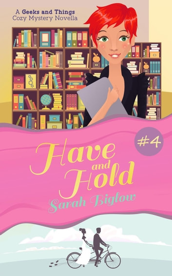 Have and Hold (A Geeks and Things Cozy Mystery Novella #4) - Geeks and Things Cozy Mysteries, #4 ebook by Sarah Biglow