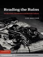 Reading the Ruins ebook by Leo Mellor