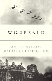 On the Natural History of Destruction ebook by W.G. Sebald