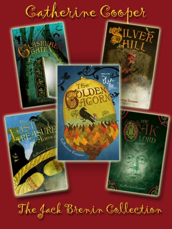 The Jack Brenin Collection - The Golden Acorn, Glasruhen Gate, Silver Hill, The Lost Treasure of Annwn, The Oak Lord (+ bonus content) ebook by Catherine Cooper
