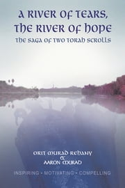 A River of Tears, the River of Hope - The Saga of two torah scrolls ebook by Orit Murad Rehany & Aaron Murad