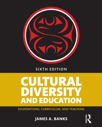 Cultural Diversity and Education - Foundations, Curriculum, and Teaching eBook by James A. Banks