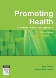 Promoting Health - The Primary Health Care Approach ebook by Lyn Talbot, PhD, MHlth Sc,...