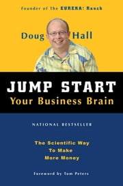 Jump Start Your Business Brain - Scientific Ideas and Advice That Will Immediately Double Your Business Success Rate ebook by Doug Hall,Tom Peters