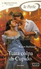 Tutta colpa di Cupido (I Romanzi Le Perle) ebook by Karen Harbaugh, Berta Smiths-Jacob