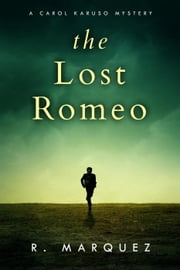 The Lost Romeo - Carol Karuso Mystery, #2 ebook by R. Marquez