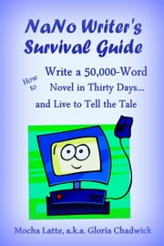 NaNo Writer's Survival Guide: How to Write a 50,000-Word Novel in Thirty Days... and Live to Tell the Tale ebook by Mocha Latte