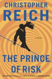 The Prince of Risk - A Novel ebook by Christopher Reich