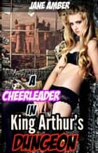A Cheerleader in King Arthur's Dungeon ebook by Jane Amber