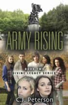ARMY RISING - Book 2, Divine Legacy Series ebook by C.J. Peterson
