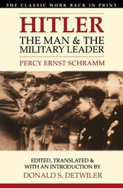 Hitler - The Man and the Military Leader ebook by Donald S. Detwiler,Percy Ernst Schramm