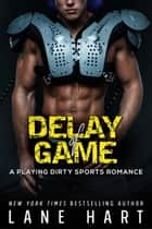 Delay of Game - Playing Dirty, #3 電子書 by Lane Hart