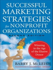 Successful Marketing Strategies for Nonprofit Organizations - Winning in the Age of the Elusive Donor ebook by Barry J. McLeish