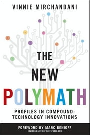 The New Polymath - Profiles in Compound-Technology Innovations ebook by Vinnie Mirchandani,Marc Benioff