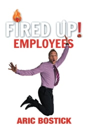 Fired Up! Employees ebook by Aric Bostick