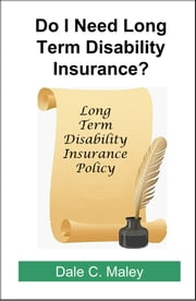 Do I Need Long-Term Disability Insurance? ebook by Dale Maley