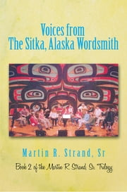 Voices from The Sitka, Alaska Wordsmith - Book 2 of the Martin R. Strand, Sr. Trilogy ebook by Martin R. Strand